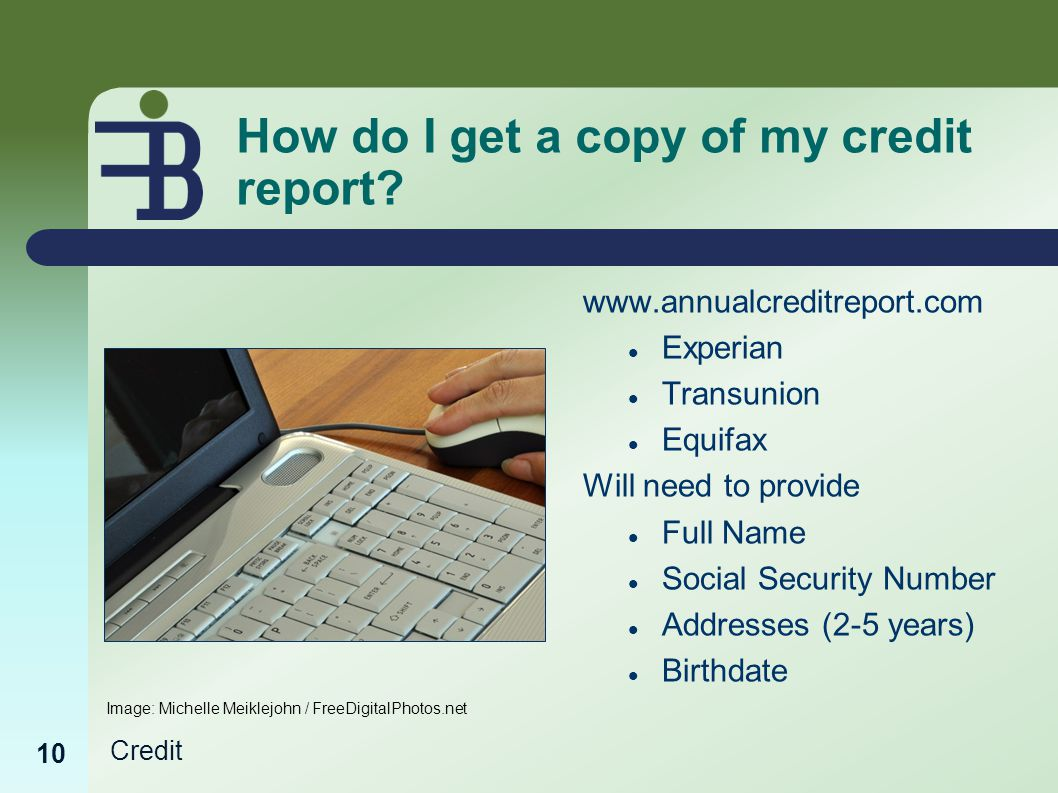 Credit 10 How do I get a copy of my credit report.