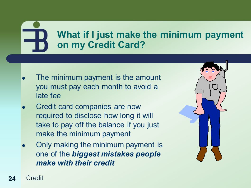 Credit What if I just make the minimum payment on my Credit Card.