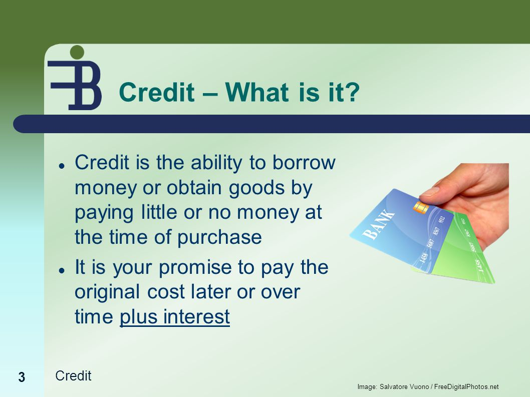 Credit Why do you need Credit? 4