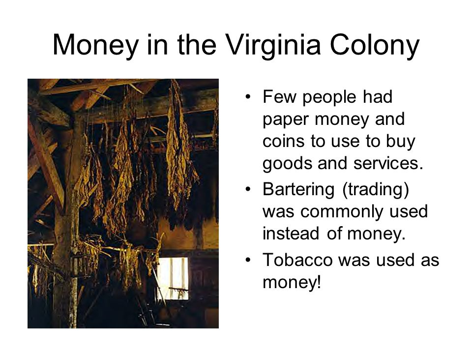 Money in the Virginia Colony Credit – buying a good or service now and paying for it later. Debt – a good or service owed to another. Saving – money p