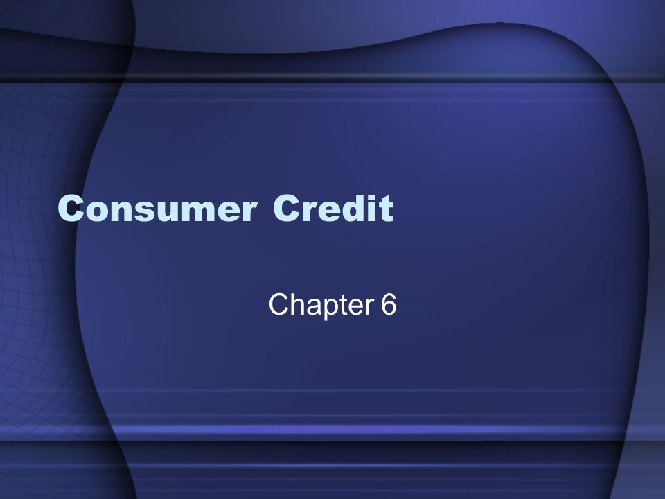 Consumer Credit Chapter 6