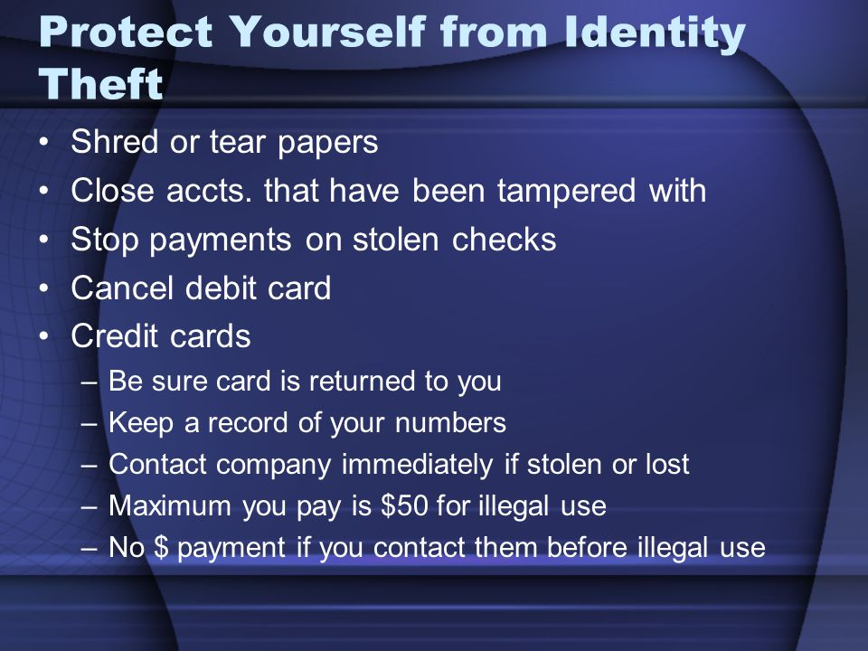 Protect Yourself from Identity Theft Shred or tear papers Close accts.