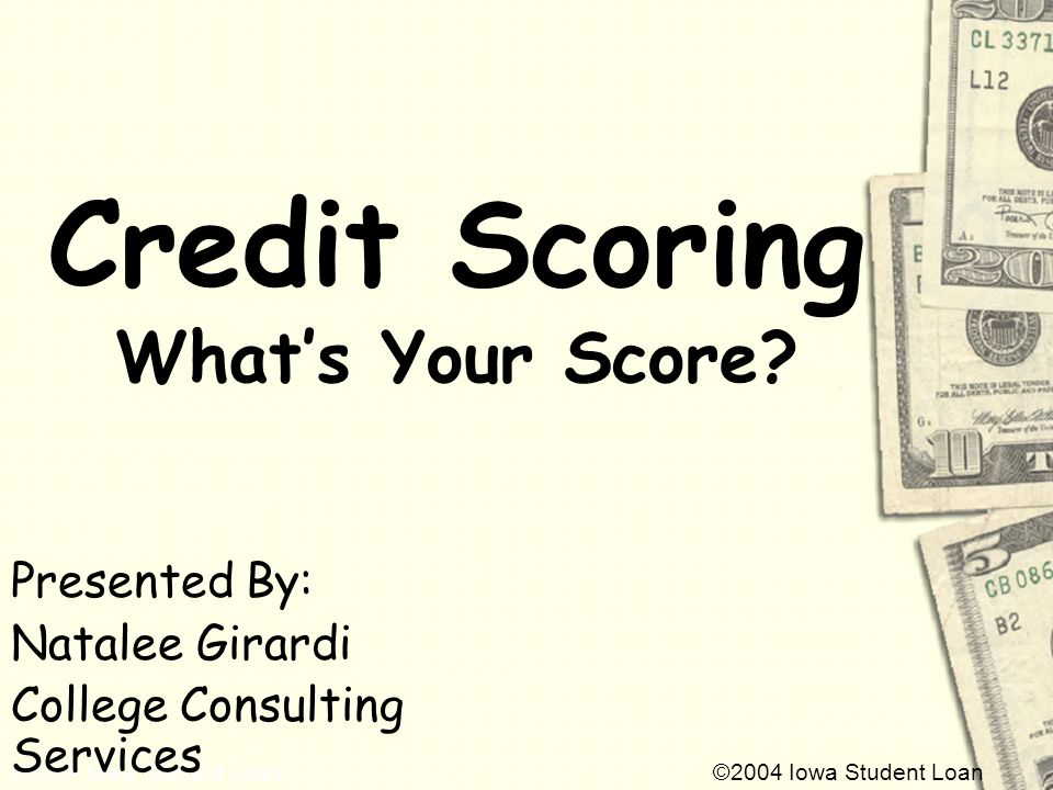 ©2004 Iowa Student Loan Credit Scoring Whats Your Score.