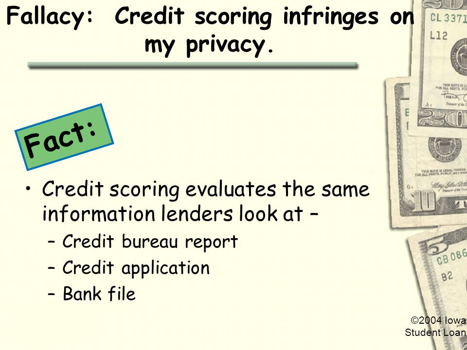 ©2004 Iowa Student Loan Fallacy: Credit scoring infringes on my privacy.