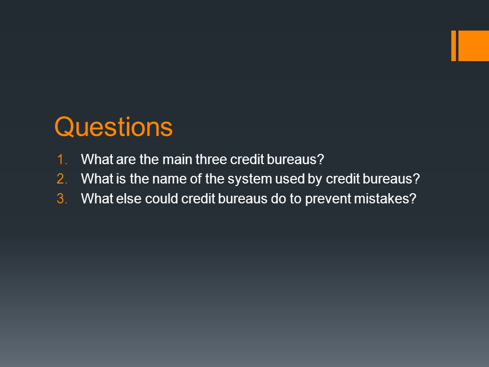 Questions 1.What are the main three credit bureaus.