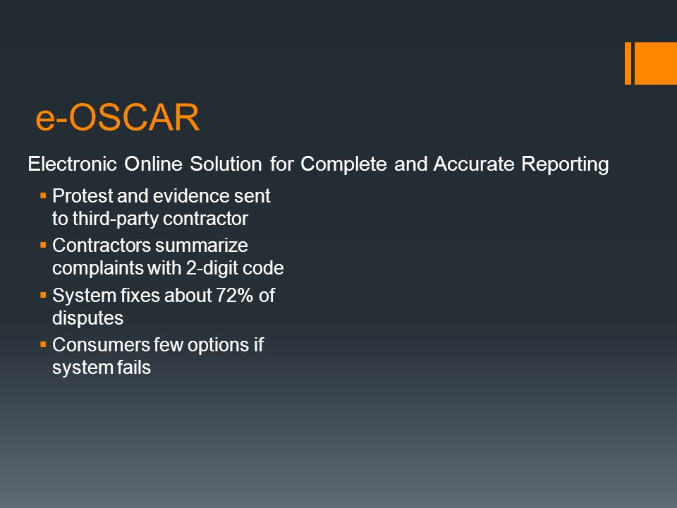 e-OSCAR Electronic Online Solution for Complete and Accurate Reporting Protest and evidence sent to third-party contractor Contractors summarize compl