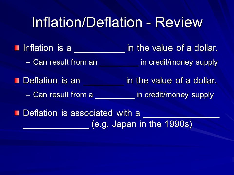 Inflation/Deflation - Review Inflation is a __________ in the value of a dollar.
