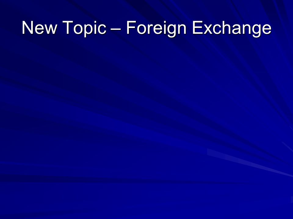 New Topic – Foreign Exchange