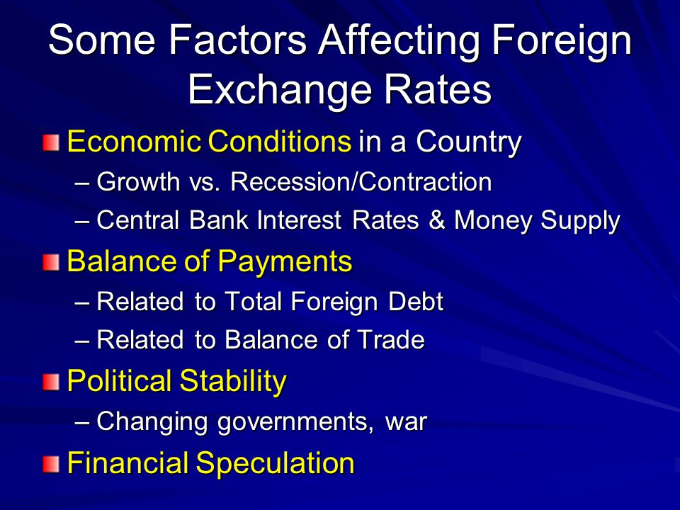 Some Factors Affecting Foreign Exchange Rates Economic Conditions in a Country –Growth vs.