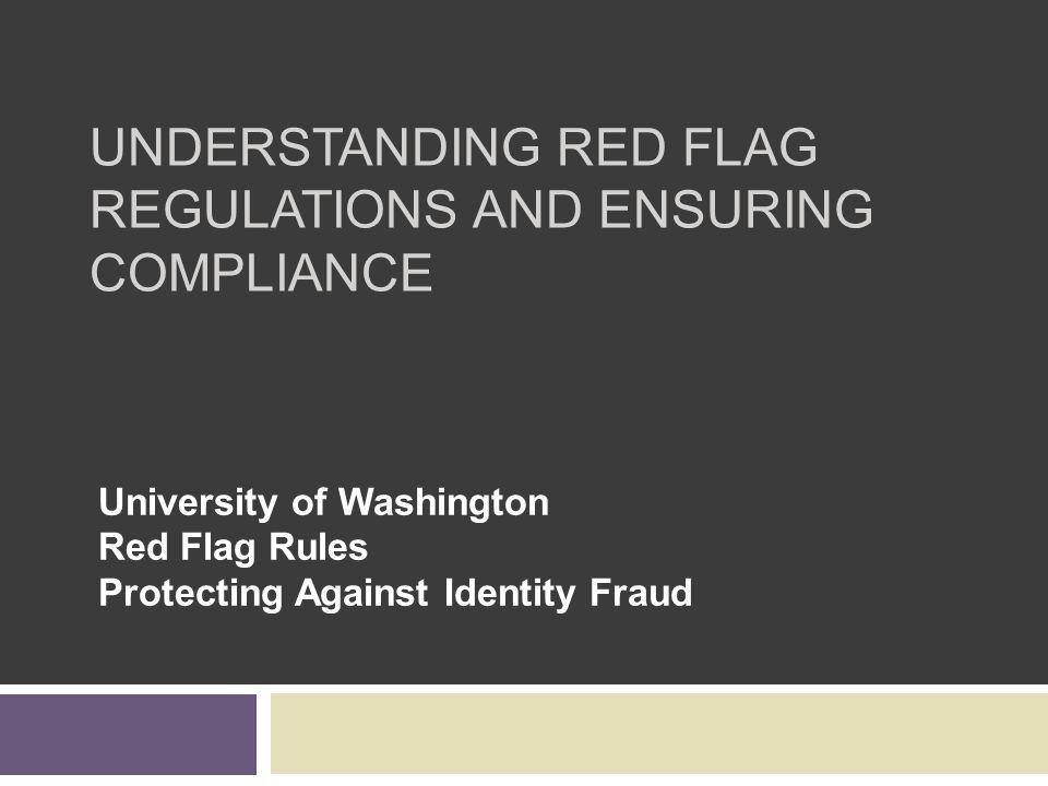 Objectives Provide background regarding this regulation What is the FTC Red Flags Rule.