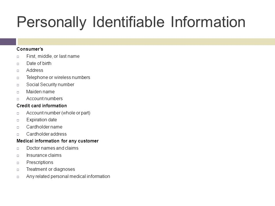 Personally Identifiable Information Consumers First, middle, or last name Date of birth Address Telephone or wireless numbers Social Security number M