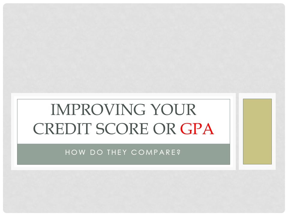 CREDIT SCORE/GPA COMPARISON Many people suffered blows to their credit scores (GPA) during the unstable economy (academic performance) of the last few years, (semesters) whether because they missed payments (skipped classes, had missing or late assignments), exceeded credit limits (low test scores) or, more seriously, experienced a home foreclosure (academic or financial aid probation) or even bankruptcy (academic or financial aid suspension).