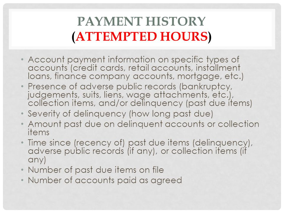 PAYMENT HISTORY (ATTEMPTED HOURS) Account payment information on specific types of accounts (credit cards, retail accounts, installment loans, finance