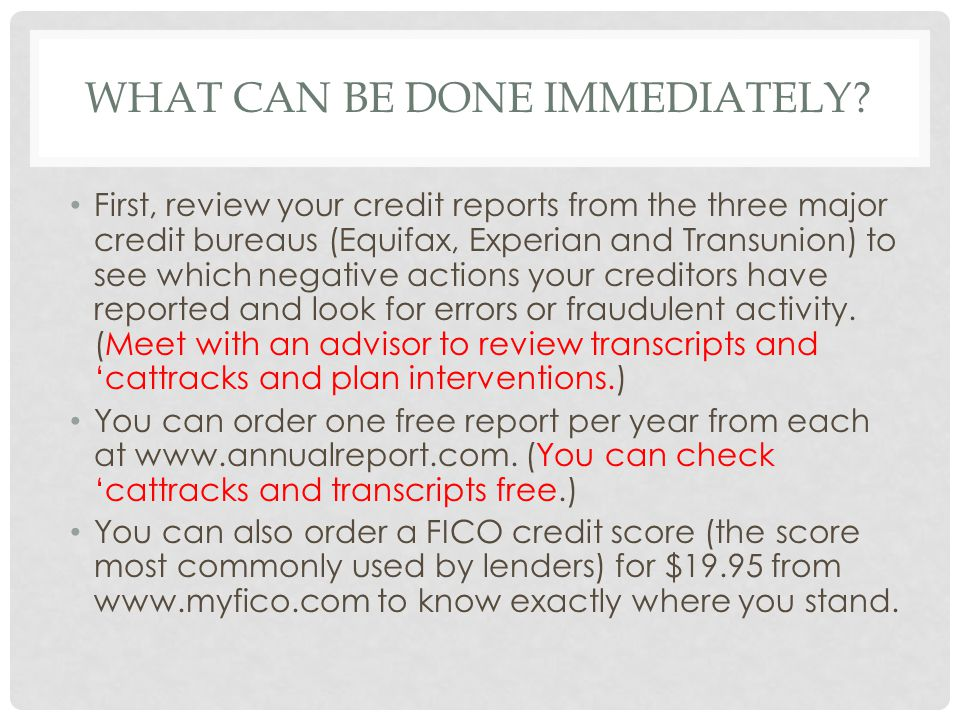 WHAT CAN BE DONE IMMEDIATELY? First, review your credit reports from the three major credit bureaus (Equifax, Experian and Transunion) to see which ne