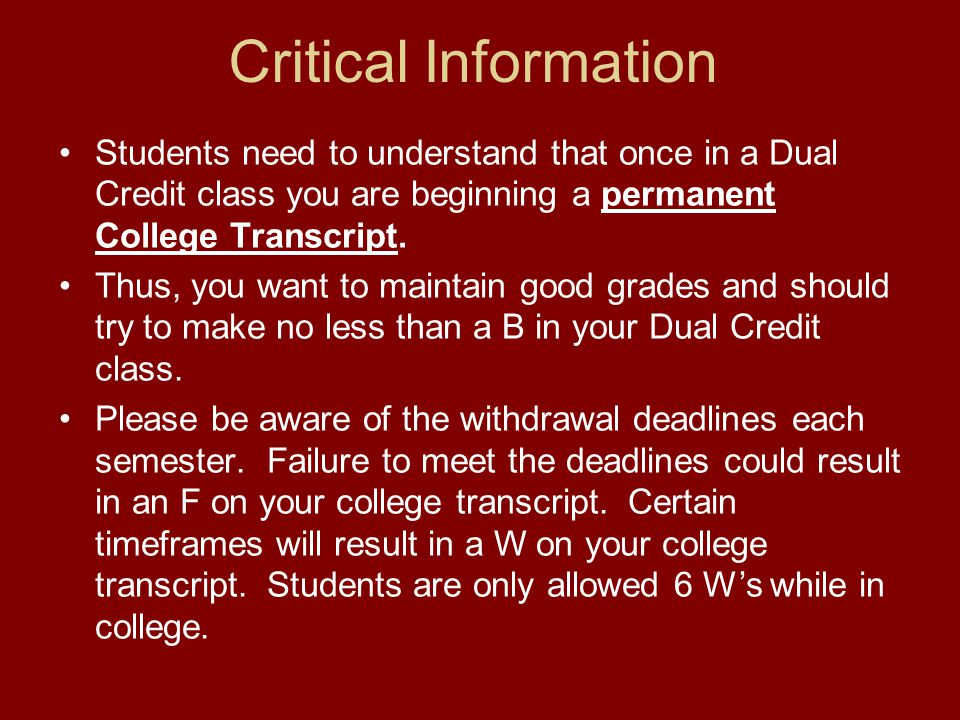 Critical Information Students need to understand that once in a Dual Credit class you are beginning a permanent College Transcript.