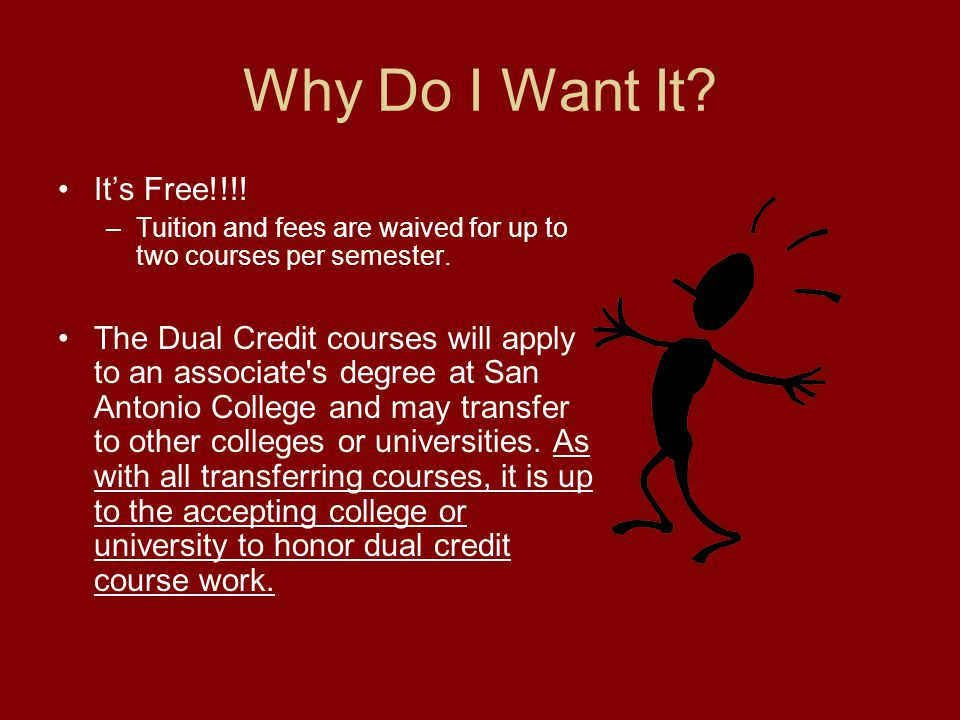 Why Do I Want It. Its Free!!!. –Tuition and fees are waived for up to two courses per semester.