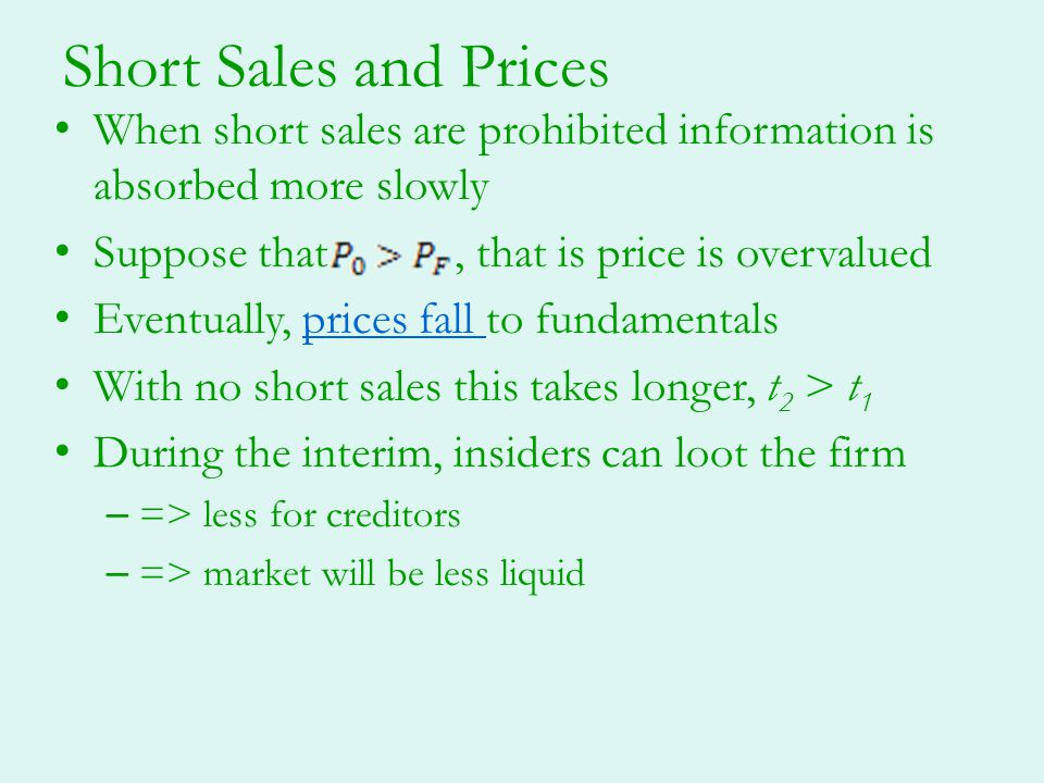 Short Sales and Prices When short sales are prohibited information is absorbed more slowly Suppose that, that is price is overvalued Eventually, price