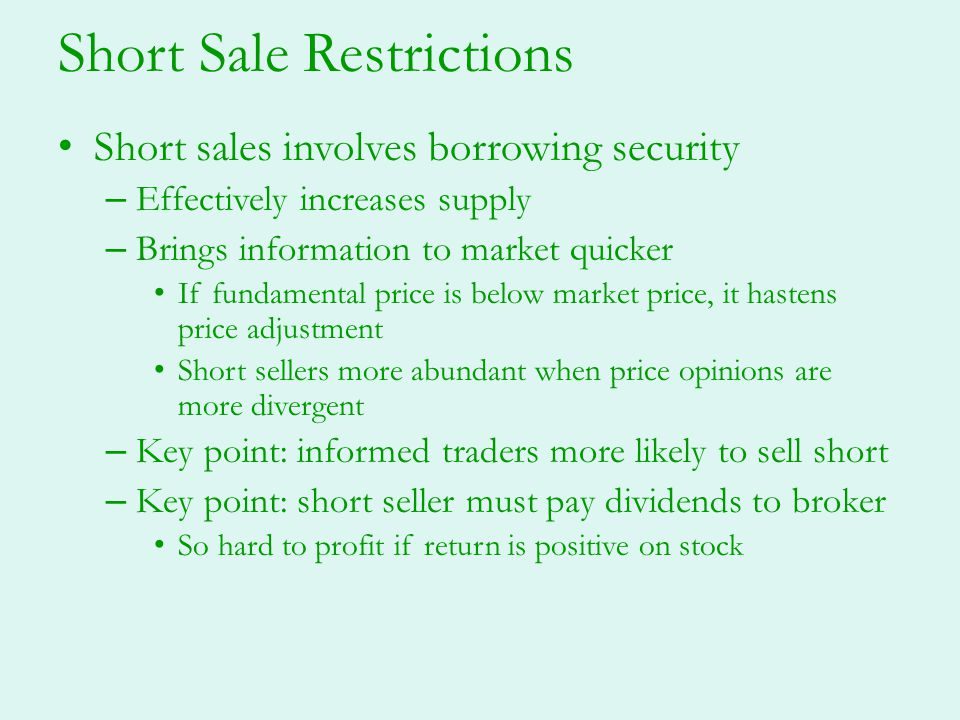 Short Sale Restrictions Short sales involves borrowing security – Effectively increases supply – Brings information to market quicker If fundamental p