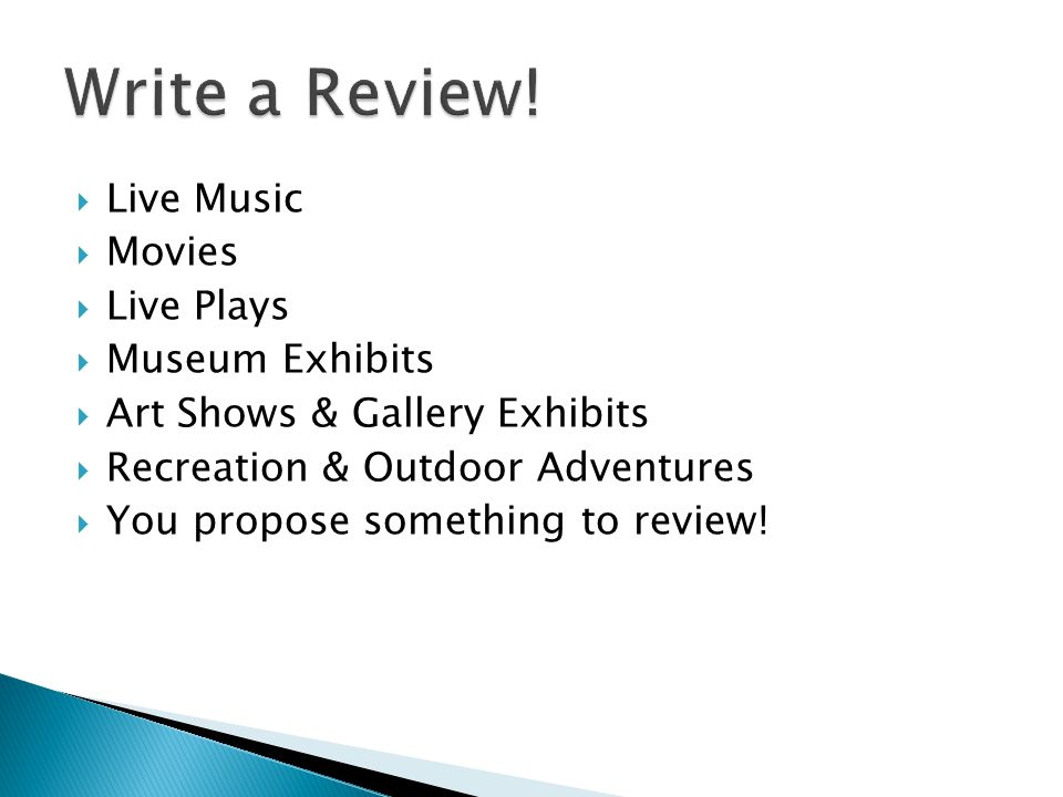 Live Music Movies Live Plays Museum Exhibits Art Shows & Gallery Exhibits Recreation & Outdoor Adventures You propose something to review!