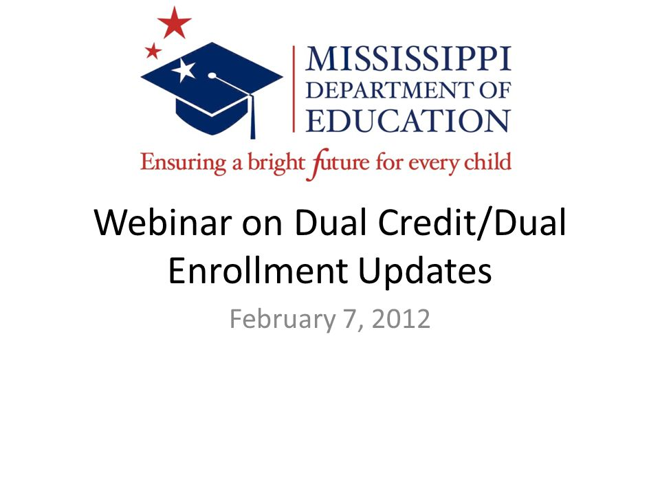 Webinar on Dual Credit/Dual Enrollment Updates February 7, 2012