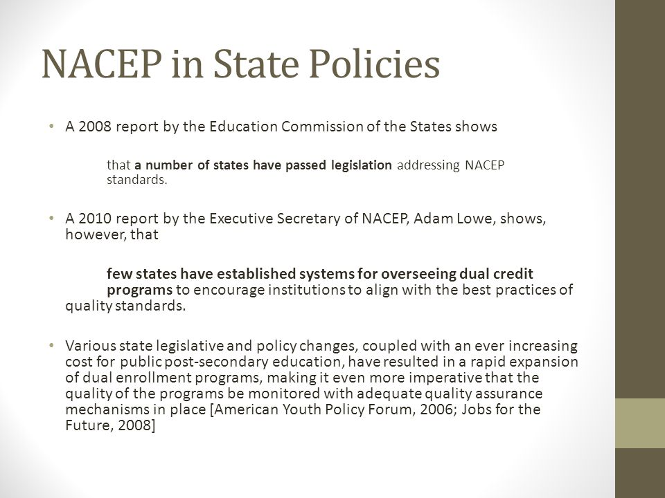 NACEP in State Policies A 2008 report by the Education Commission of the States shows that a number of states have passed legislation addressing NACEP