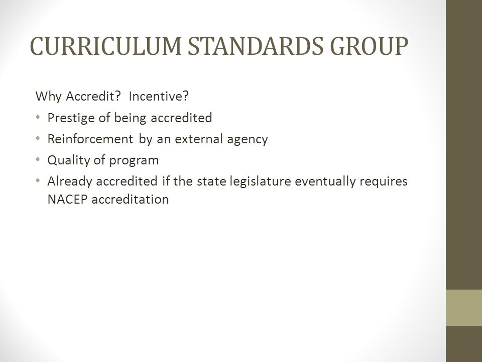 CURRICULUM STANDARDS GROUP Why Accredit. Incentive.