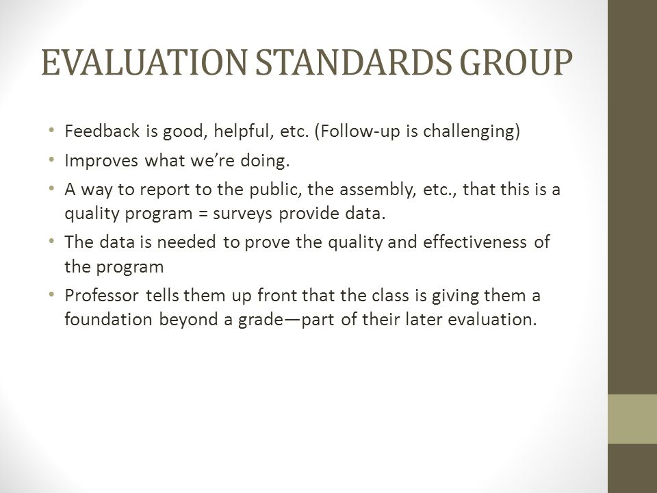 EVALUATION STANDARDS GROUP Feedback is good, helpful, etc.