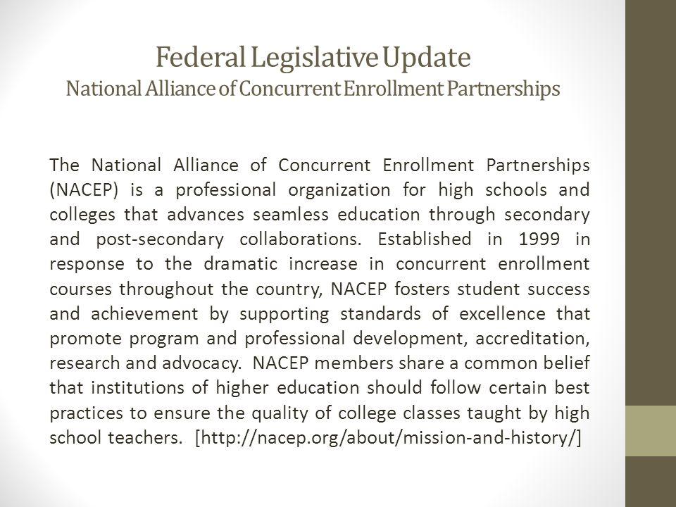 Federal Legislative Update National Alliance of Concurrent Enrollment Partnerships The National Alliance of Concurrent Enrollment Partnerships (NACEP)