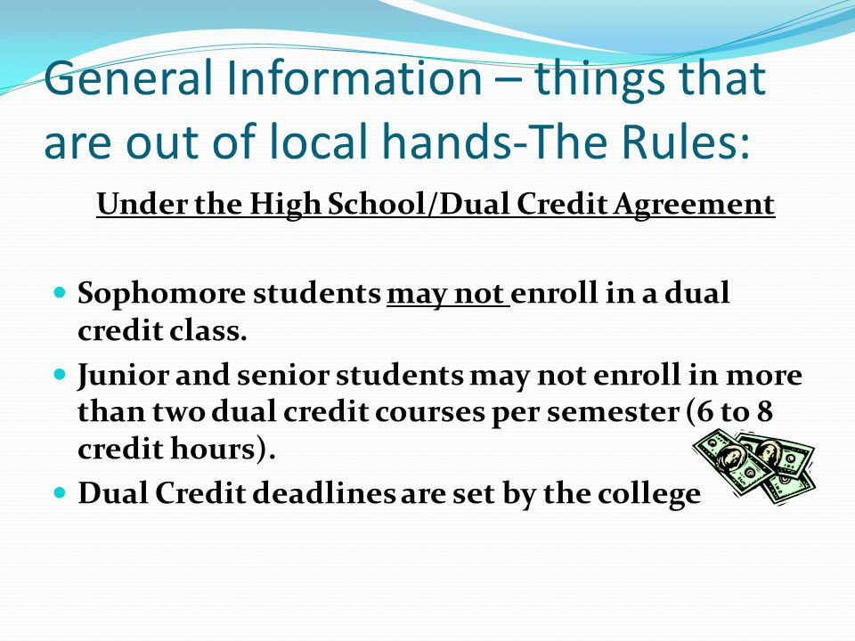 General Information – things that are out of local hands-The Rules: Under the High School/Dual Credit Agreement Sophomore students may not enroll in a dual credit class.