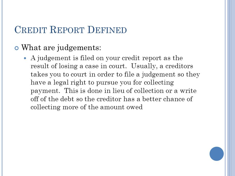C REDIT R EPORT D EFINED What are Tax Liens: A tax lien is filed by the IRS or a State of unpaid taxes owed.