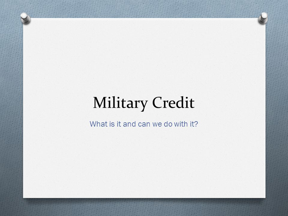 Military Credit What is it and can we do with it