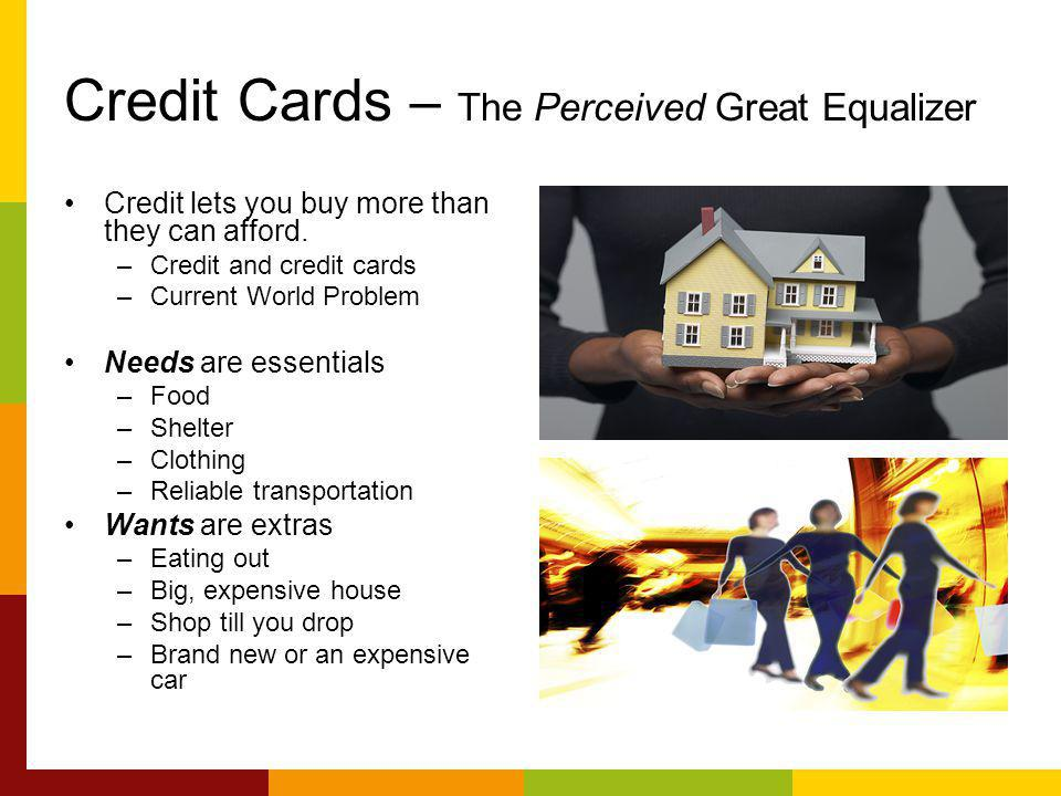 Credit Cards – The Perceived Great Equalizer Credit lets you buy more than they can afford.