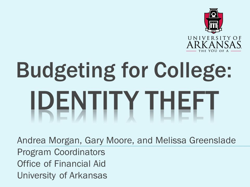 Andrea Morgan, Gary Moore, and Melissa Greenslade Program Coordinators Office of Financial Aid University of Arkansas