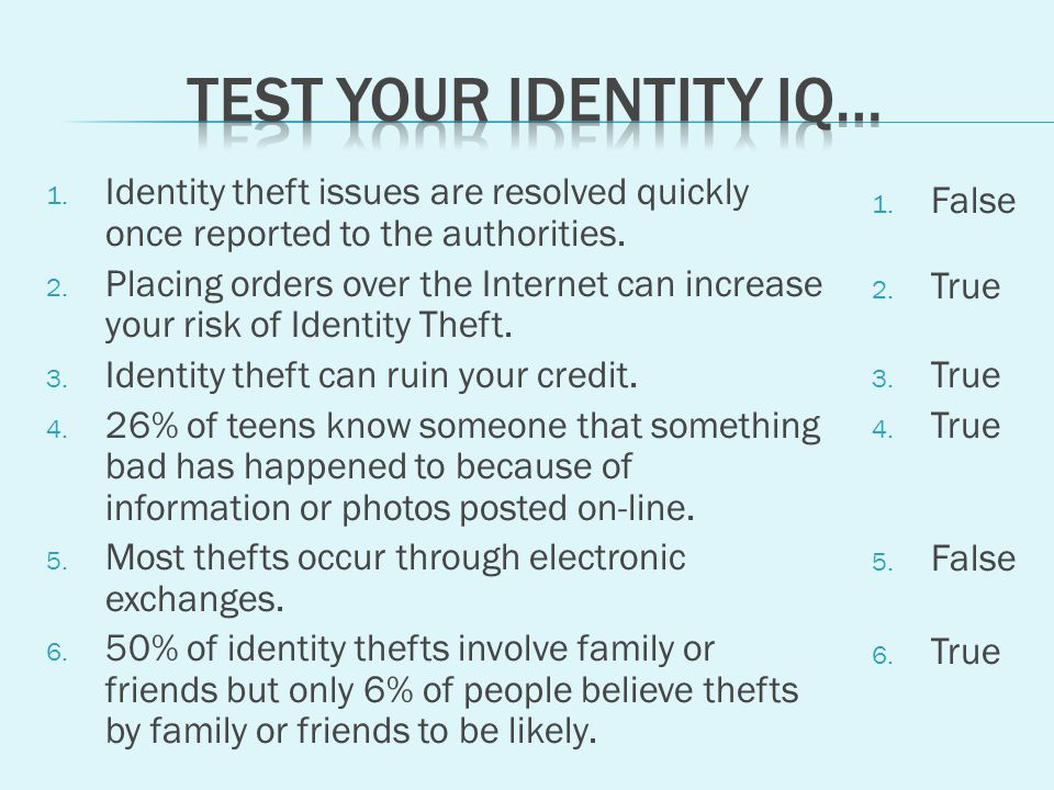 1. Identity theft issues are resolved quickly once reported to the authorities.