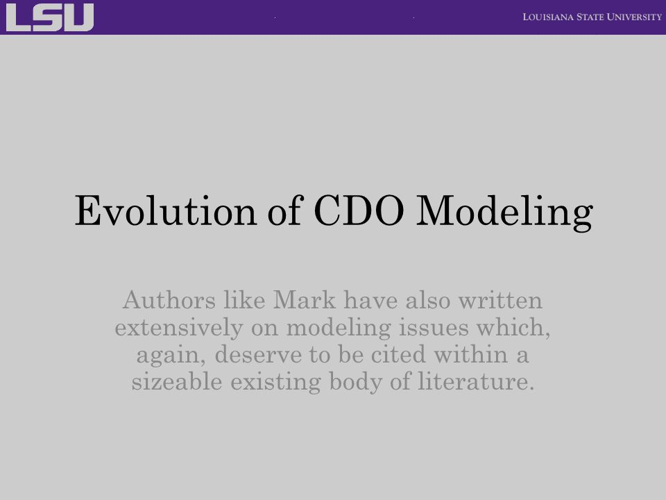 Evolution of CDO Modeling Authors like Mark have also written extensively on modeling issues which, again, deserve to be cited within a sizeable existing body of literature.