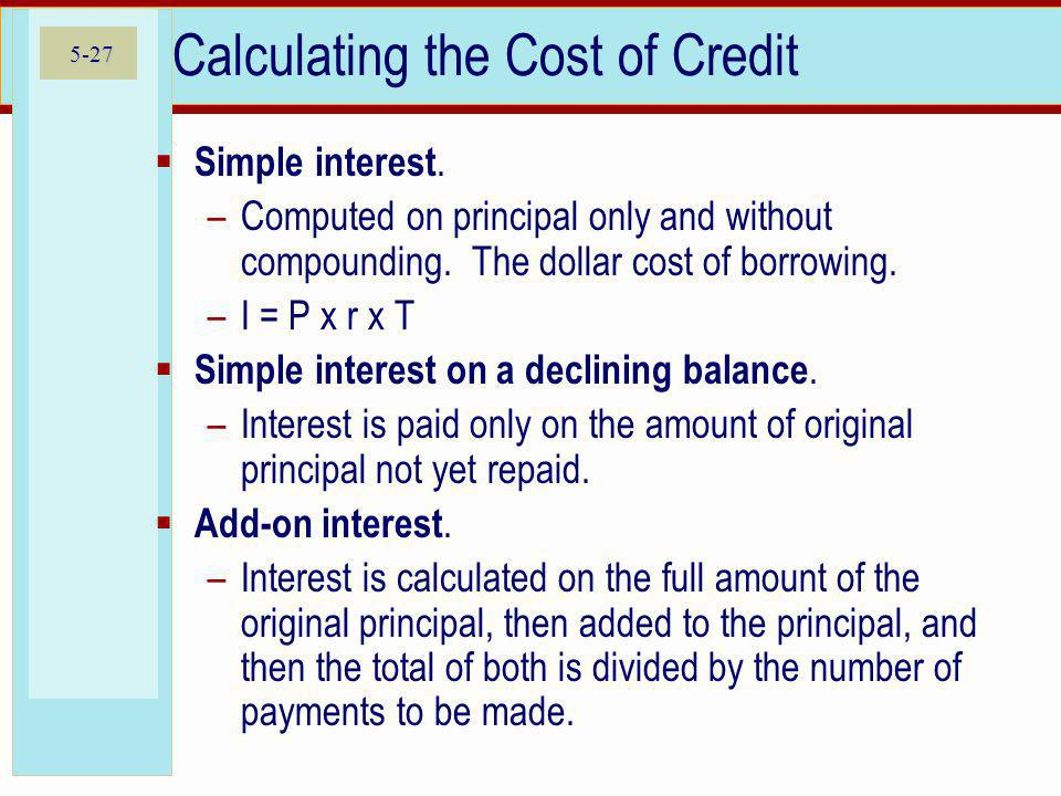 5-27 Calculating the Cost of Credit Simple interest.