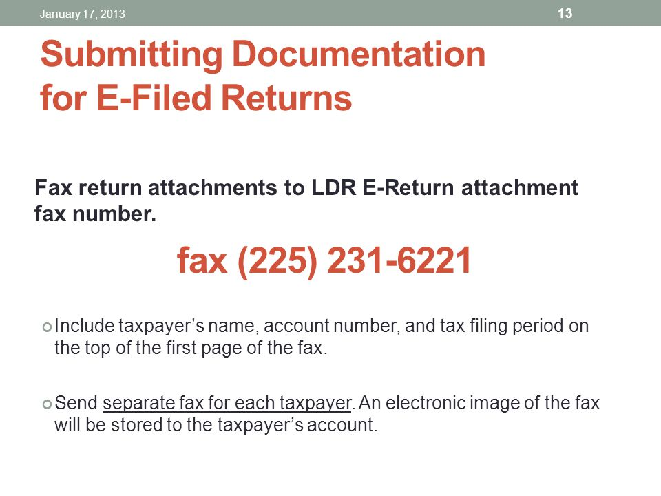 Submitting Documentation for E-Filed Returns Fax return attachments to LDR E-Return attachment fax number. fax (225) 231-6221 Include taxpayers name,