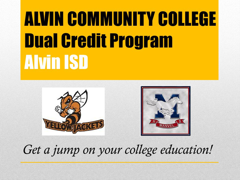 ALVIN COMMUNITY COLLEGE Dual Credit Program Alvin ISD Get a jump on your college education!