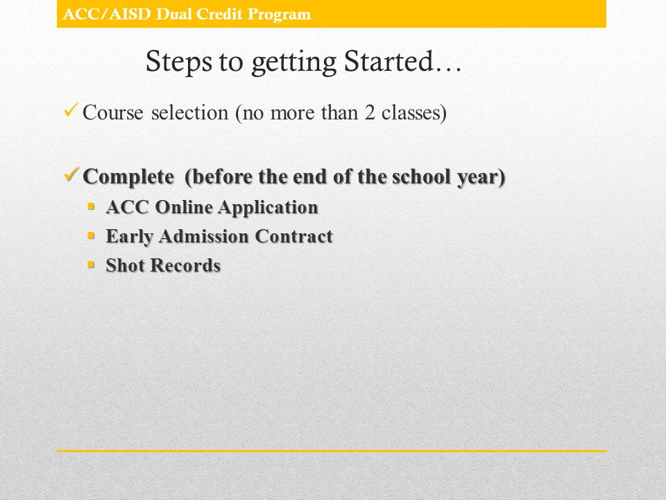 Steps to getting Started… Course selection (no more than 2 classes) Complete (before the end of the school year) Complete (before the end of the schoo