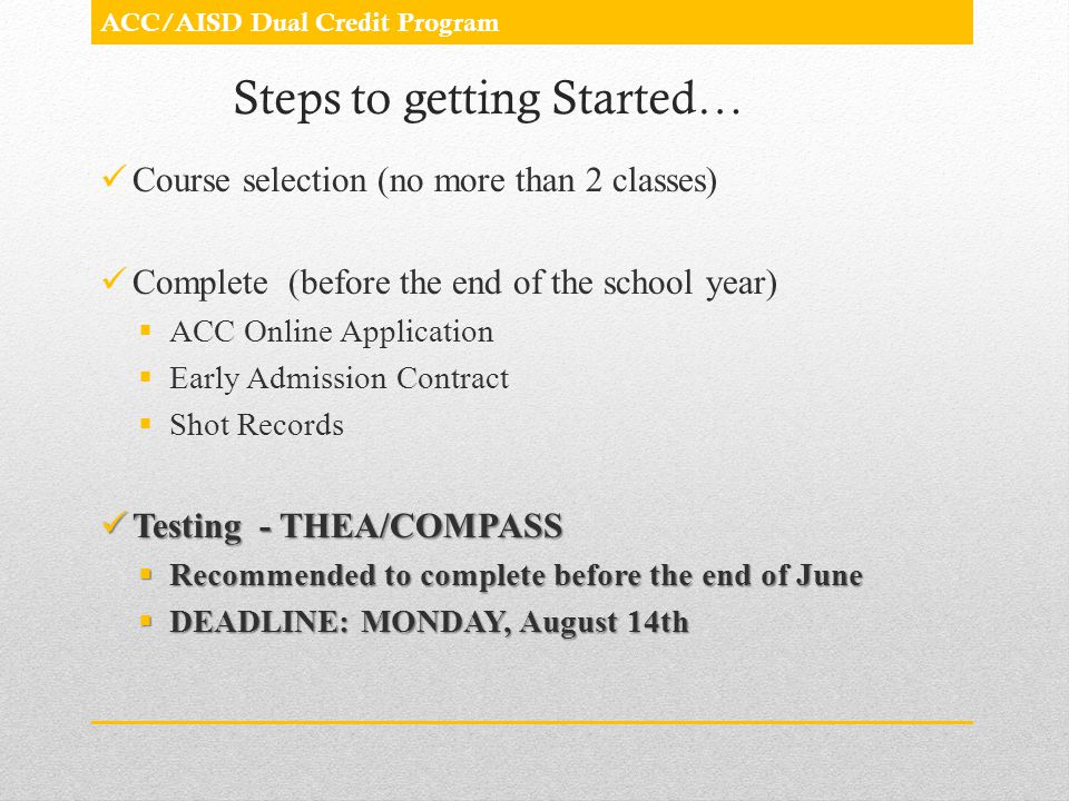 Steps to getting Started… Course selection (no more than 2 classes) Complete (before the end of the school year) ACC Online Application Early Admissio