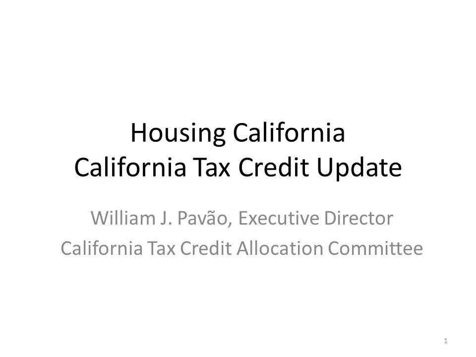 Housing California California Tax Credit Update William J. Pavão, Executive Director California Tax Credit Allocation Committee 1