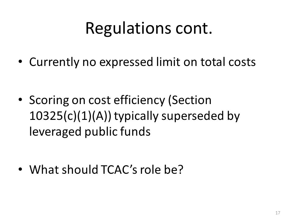 Regulations cont. Currently no expressed limit on total costs Scoring on cost efficiency (Section 10325(c)(1)(A)) typically superseded by leveraged pu