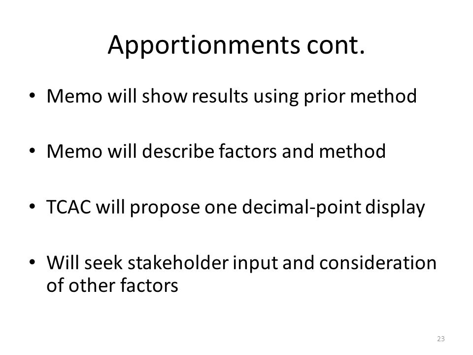 Apportionments cont. Memo will show results using prior method Memo will describe factors and method TCAC will propose one decimal-point display Will