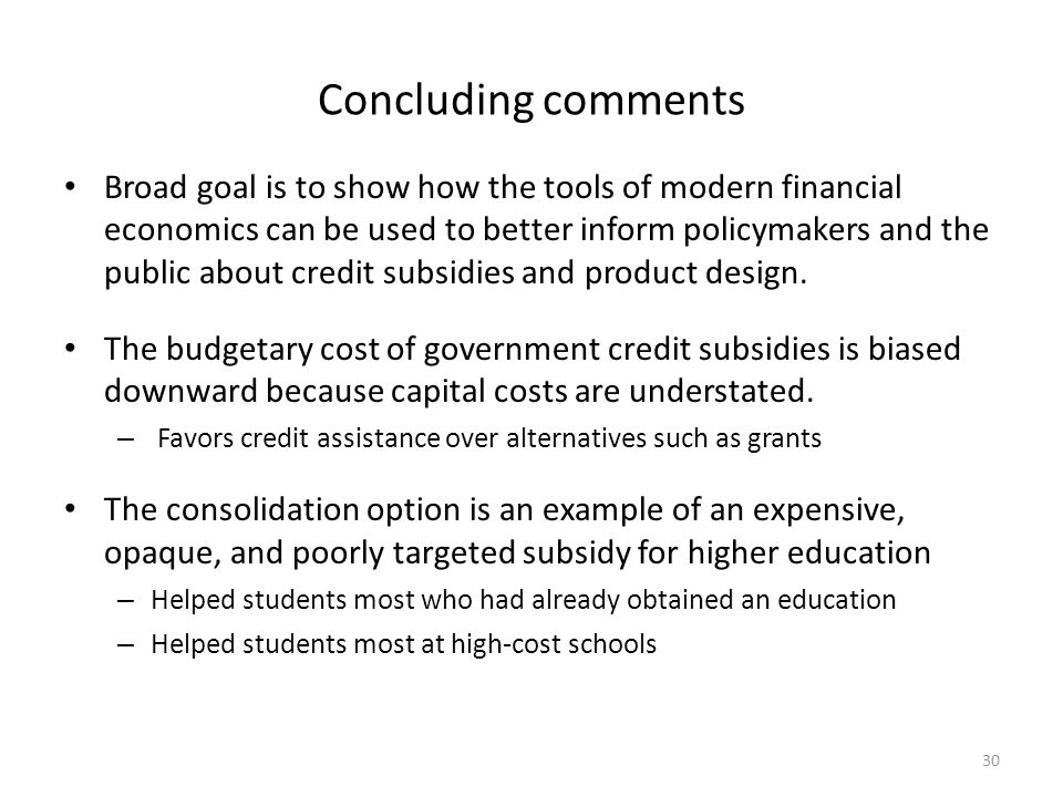 Concluding comments Broad goal is to show how the tools of modern financial economics can be used to better inform policymakers and the public about credit subsidies and product design.