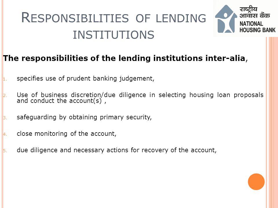 R ESPONSIBILITIES OF LENDING INSTITUTIONS The responsibilities of the lending institutions inter-alia, 1.
