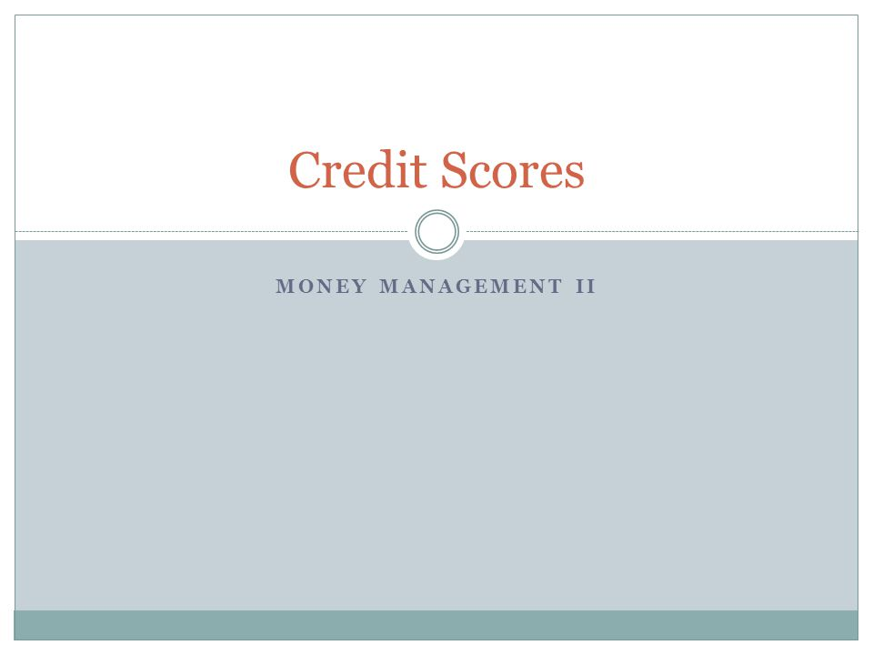 MONEY MANAGEMENT II Credit Scores