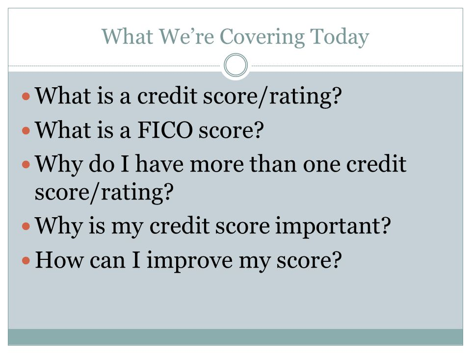 What Were Covering Today What is a credit score/rating.