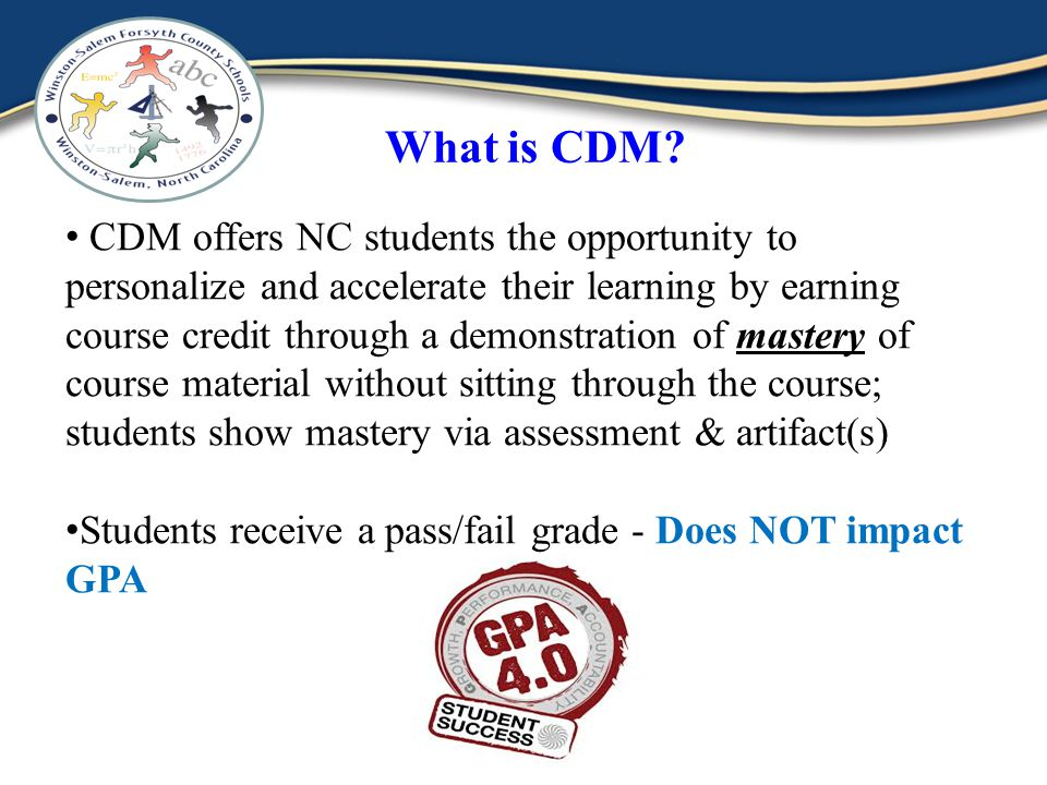 What is CDM? CDM offers NC students the opportunity to personalize and accelerate their learning by earning course credit through a demonstration of m