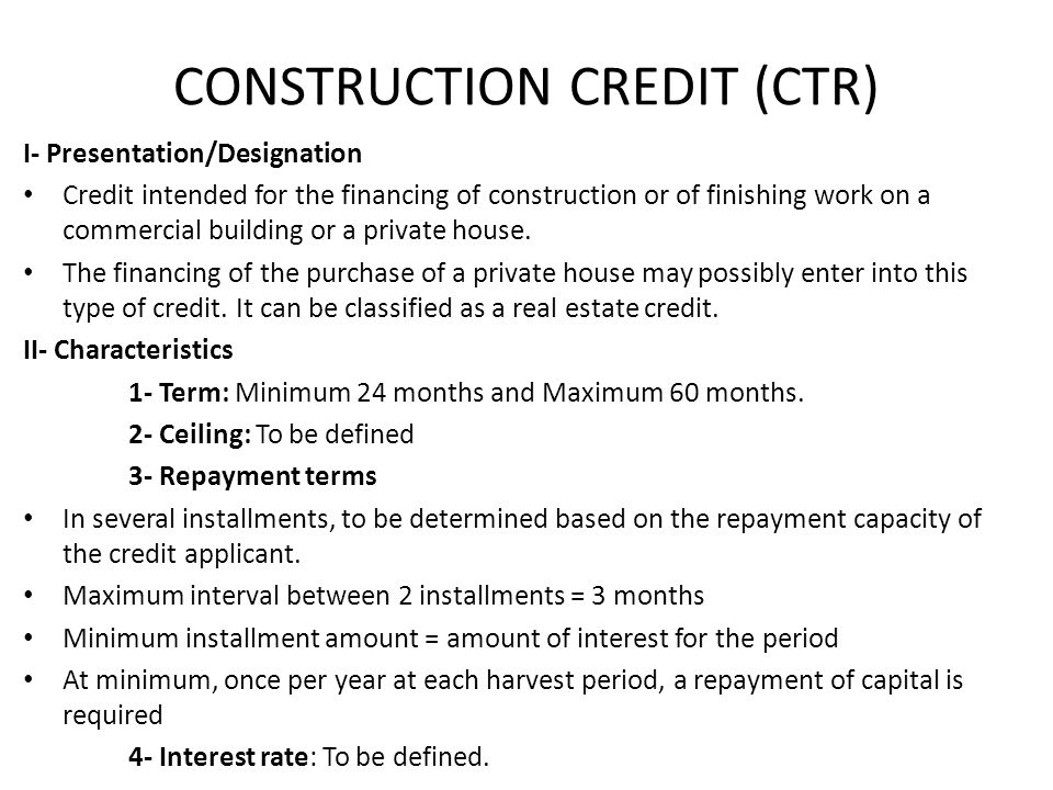 CONSTRUCTION CREDIT (CTR) I- Presentation/Designation Credit intended for the financing of construction or of finishing work on a commercial building