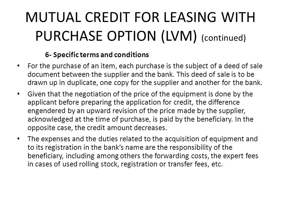 MUTUAL CREDIT FOR LEASING WITH PURCHASE OPTION (LVM) (continued) 6- Specific terms and conditions For the purchase of an item, each purchase is the su
